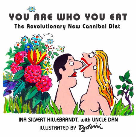 You Are Who You Eat -- For cannibals and civilians who love their food so much they need to lose weight!